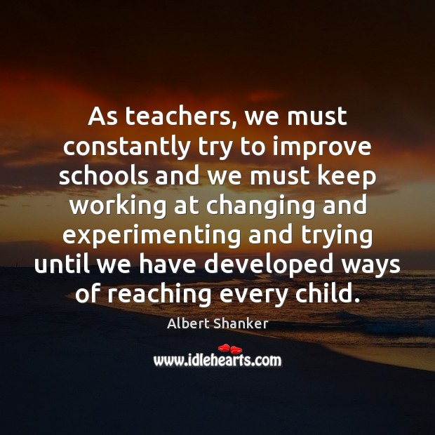 Image, As teachers, we must constantly try to improve schools and we must
