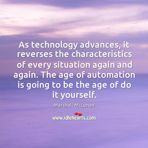Image, As technology advances, it reverses the characteristics of every situation again and again.