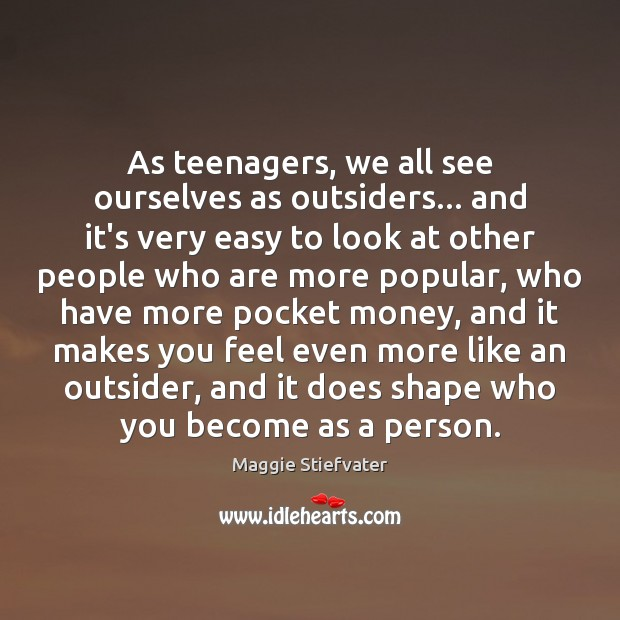 As teenagers, we all see ourselves as outsiders… and it's very easy Image