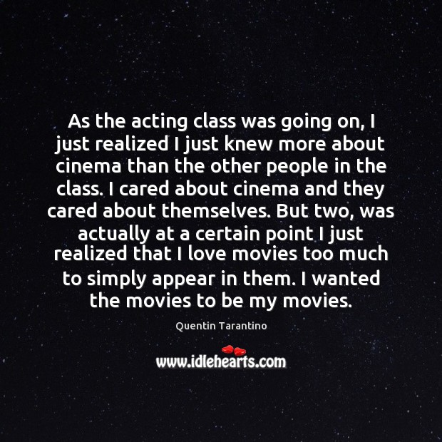 As the acting class was going on, I just realized I just Quentin Tarantino Picture Quote