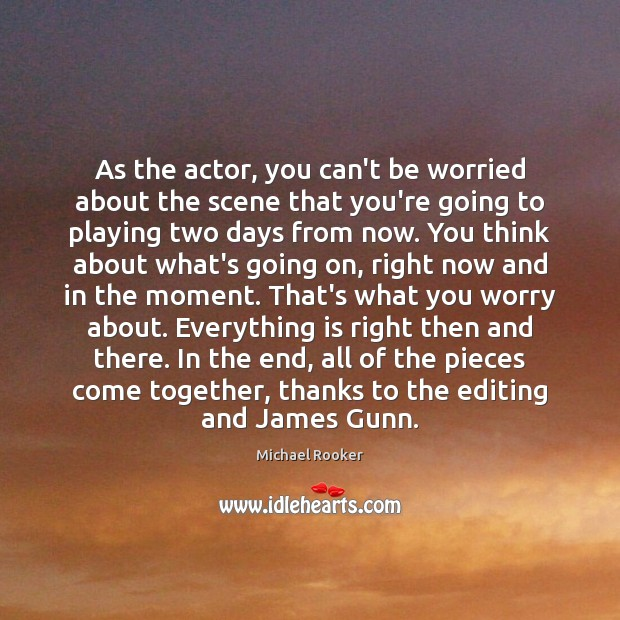 As the actor, you can't be worried about the scene that you're Image