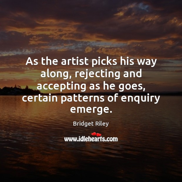 Image, As the artist picks his way along, rejecting and accepting as he