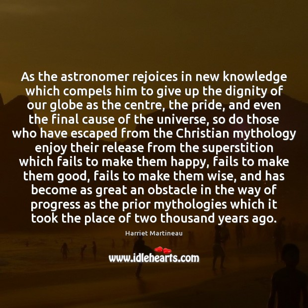 As the astronomer rejoices in new knowledge which compels him to give Image