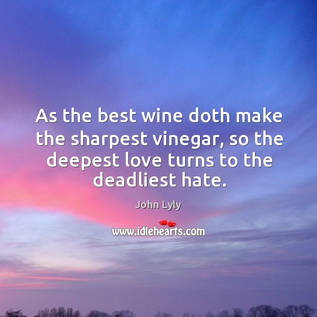 As the best wine doth make the sharpest vinegar, so the deepest Image
