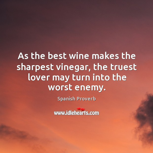 As the best wine makes the sharpest vinegar Image