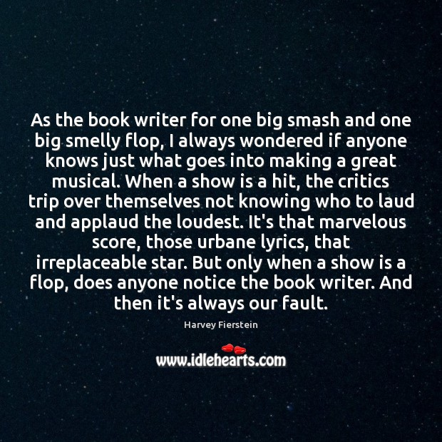 As the book writer for one big smash and one big smelly Harvey Fierstein Picture Quote