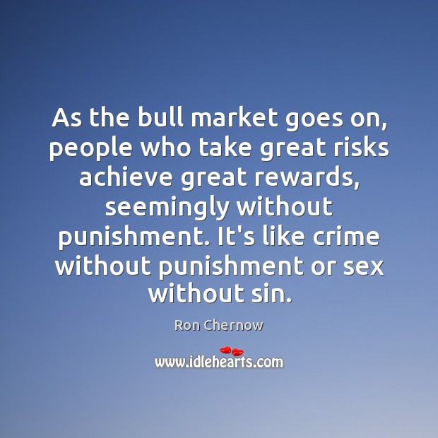 As the bull market goes on, people who take great risks achieve Image