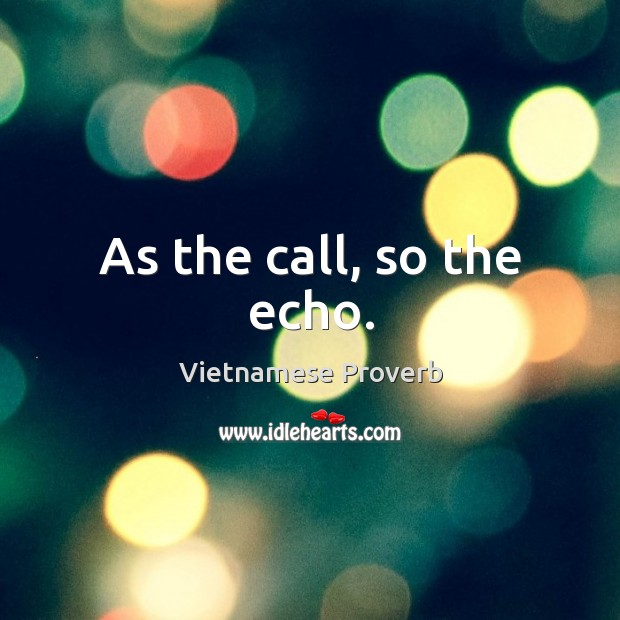 Image, As the call, so the echo.