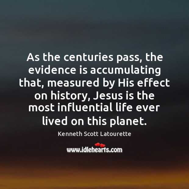 Image, As the centuries pass, the evidence is accumulating that, measured by His