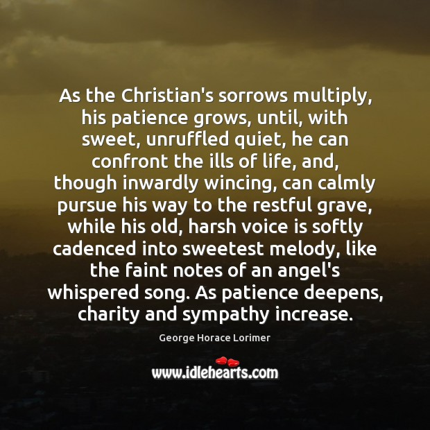 Image, As the Christian's sorrows multiply, his patience grows, until, with sweet, unruffled