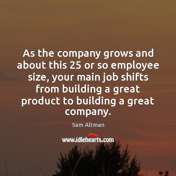 As the company grows and about this 25 or so employee size, your Image
