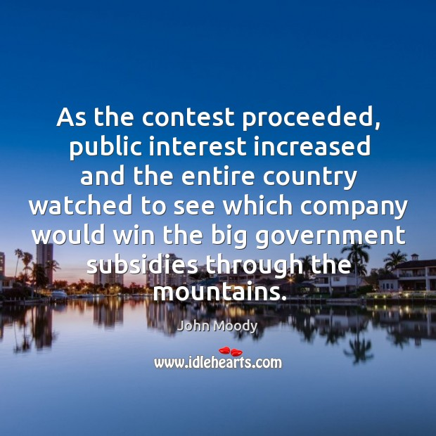 As the contest proceeded, public interest increased and the entire country watched to see which John Moody Picture Quote