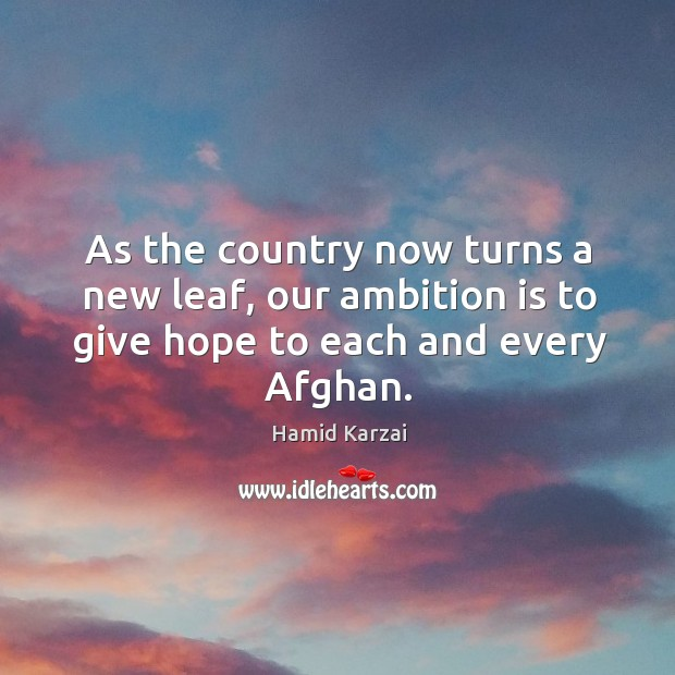 Image, As the country now turns a new leaf, our ambition is to give hope to each and every afghan.