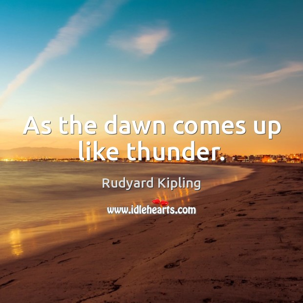 As the dawn comes up like thunder. Image