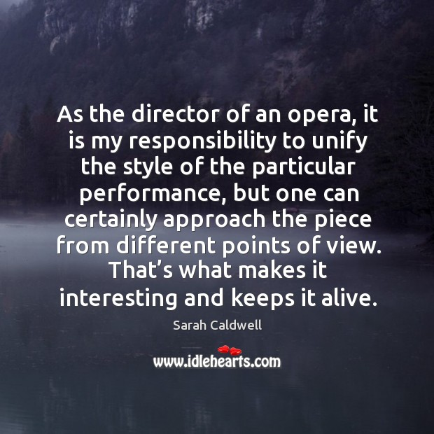 As the director of an opera, it is my responsibility to unify the style of the particular performance Image