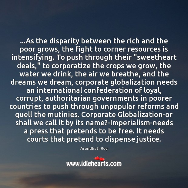…As the disparity between the rich and the poor grows, the fight Arundhati Roy Picture Quote