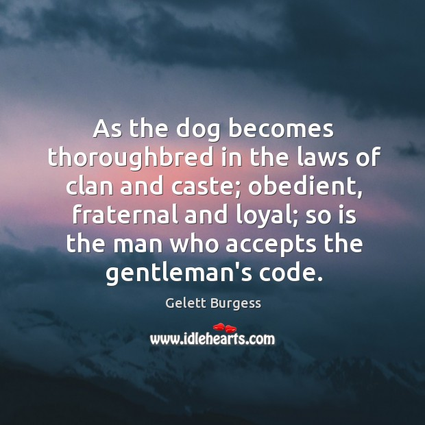 As the dog becomes thoroughbred in the laws of clan and caste; Image