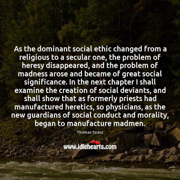As the dominant social ethic changed from a religious to a secular Image
