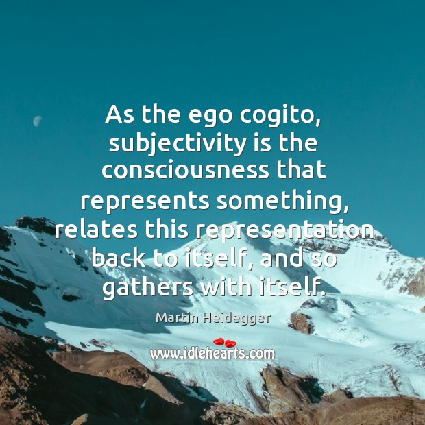 As the ego cogito, subjectivity is the consciousness that represents something Image