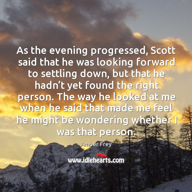 As the evening progressed, scott said that he was looking forward to settling down, but that he hadn't yet found the right person. Image