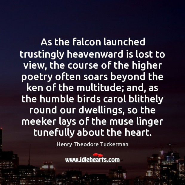 As the falcon launched trustingly heavenward is lost to view, the course Henry Theodore Tuckerman Picture Quote
