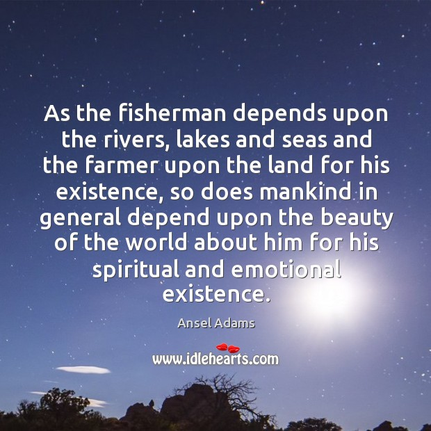 Image, As the fisherman depends upon the rivers, lakes and seas and the
