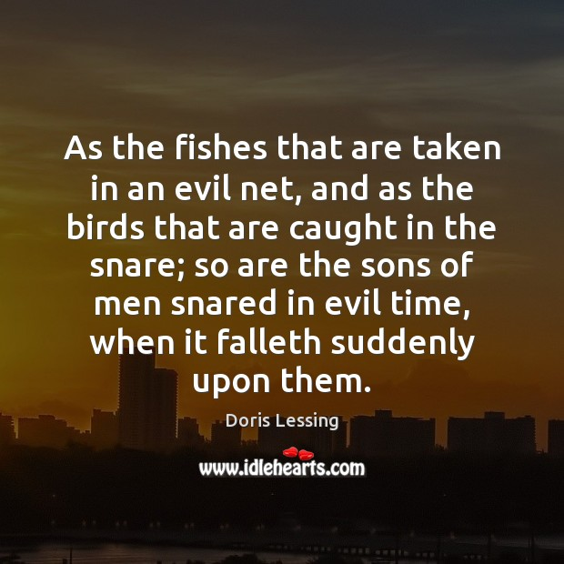 As the fishes that are taken in an evil net, and as Doris Lessing Picture Quote