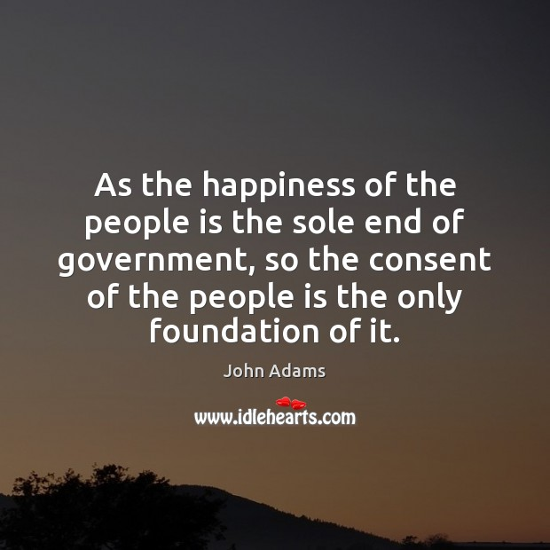 Image, As the happiness of the people is the sole end of government,
