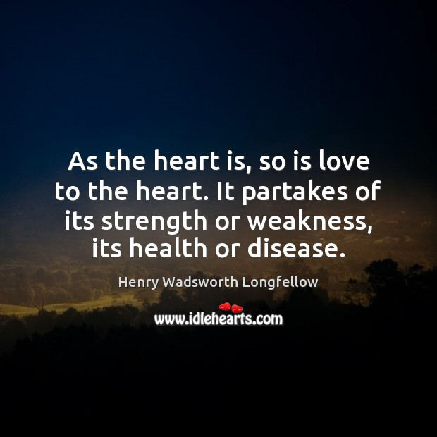 Image, As the heart is, so is love to the heart. It partakes