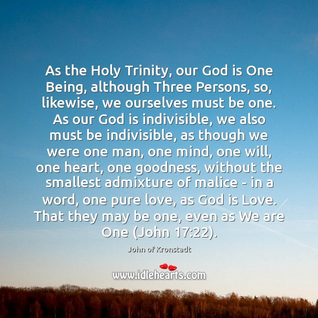 As the Holy Trinity, our God is One Being, although Three Persons, John of Kronstadt Picture Quote