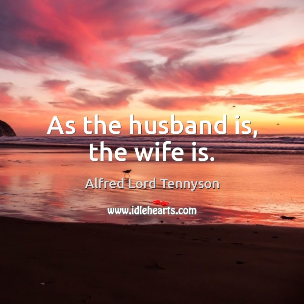 As the husband is, the wife is. Image