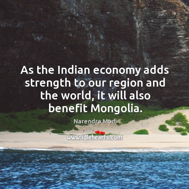 Image, As the Indian economy adds strength to our region and the world,