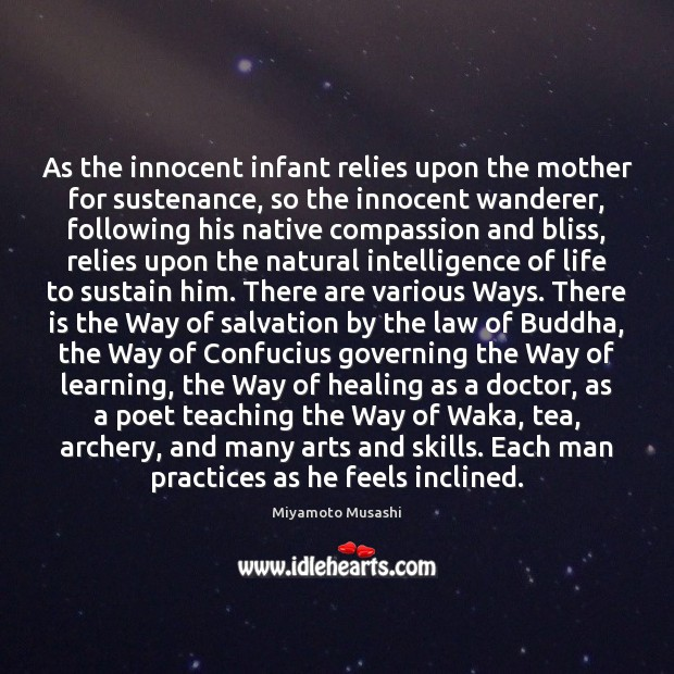 As the innocent infant relies upon the mother for sustenance, so the Miyamoto Musashi Picture Quote