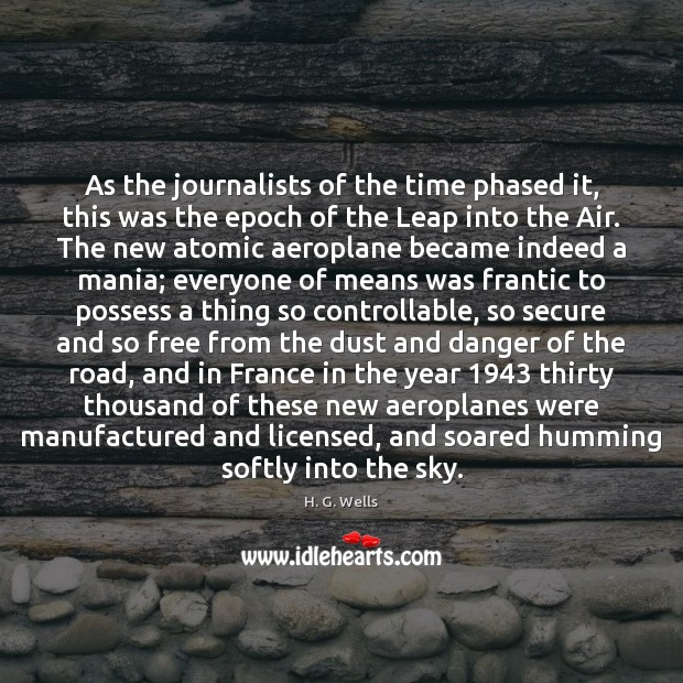 As the journalists of the time phased it, this was the epoch H. G. Wells Picture Quote