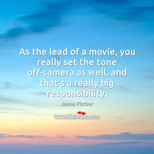 As the lead of a movie, you really set the tone off-camera Jenna Fischer Picture Quote