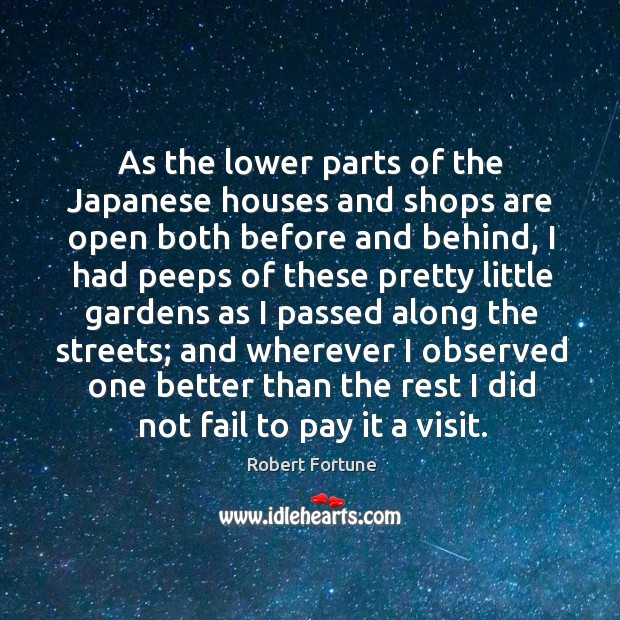 As the lower parts of the japanese houses and shops are open both before and behind Robert Fortune Picture Quote