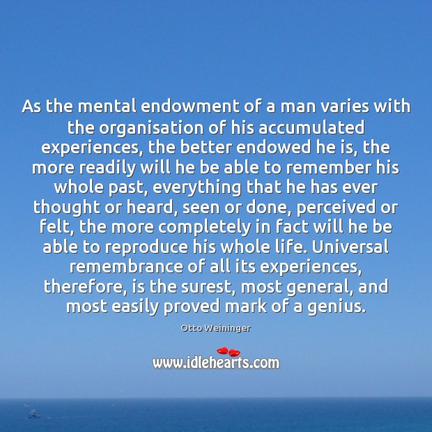 As the mental endowment of a man varies with the organisation of Otto Weininger Picture Quote