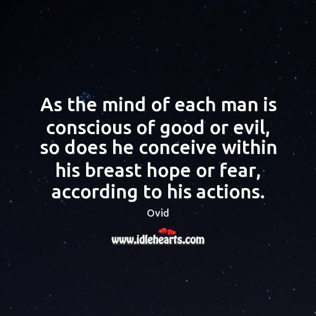 As the mind of each man is conscious of good or evil, Ovid Picture Quote