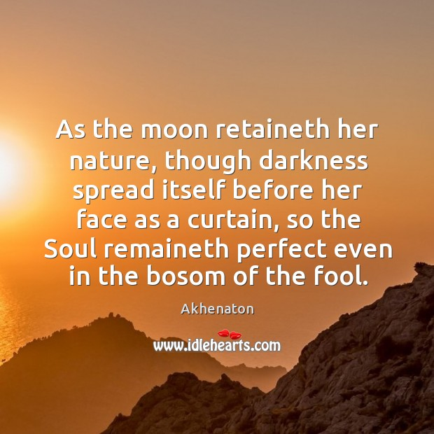 Image, As the moon retaineth her nature, though darkness spread itself before her