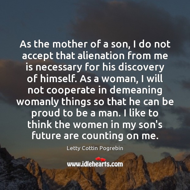 As the mother of a son, I do not accept that alienation Letty Cottin Pogrebin Picture Quote