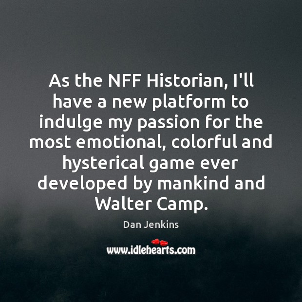 As the NFF Historian, I'll have a new platform to indulge my Dan Jenkins Picture Quote