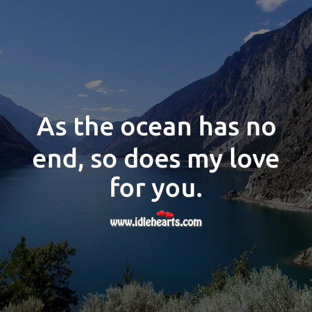 Image, As the ocean has no end, so does my love for you.