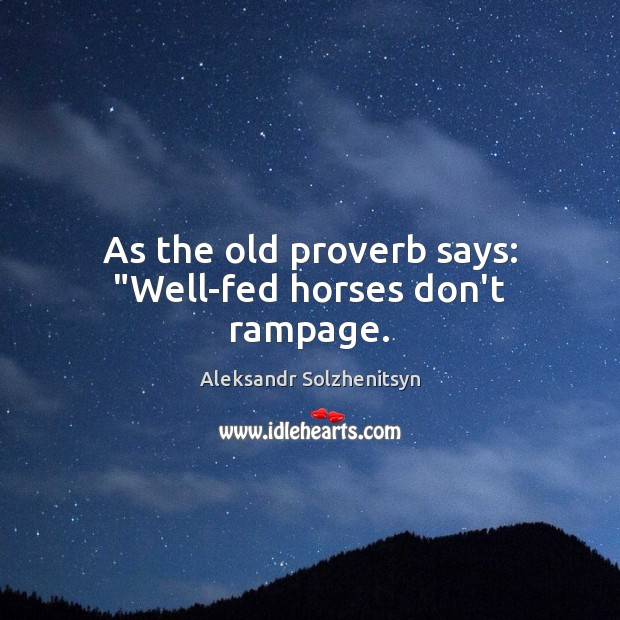 """As the old proverb says: """"Well-fed horses don't rampage. Image"""