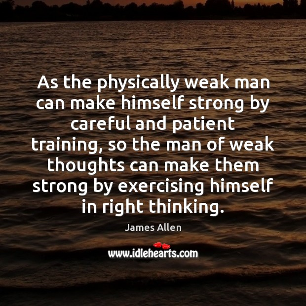 Image, As the physically weak man can make himself strong by careful and