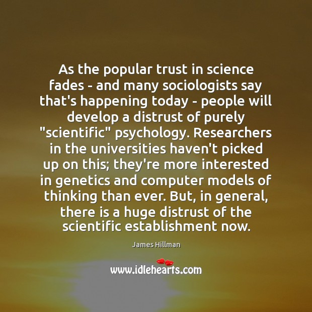 As the popular trust in science fades – and many sociologists say James Hillman Picture Quote