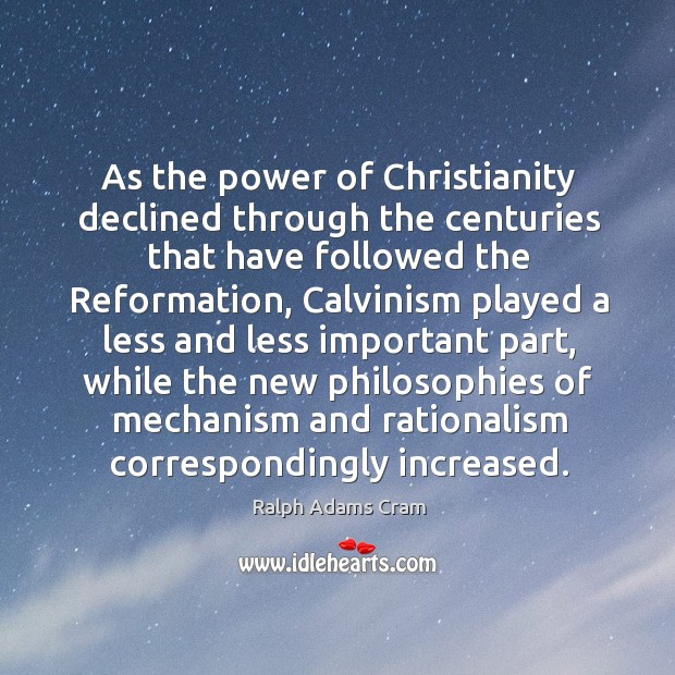 As the power of christianity declined through the centuries that have followed the Ralph Adams Cram Picture Quote
