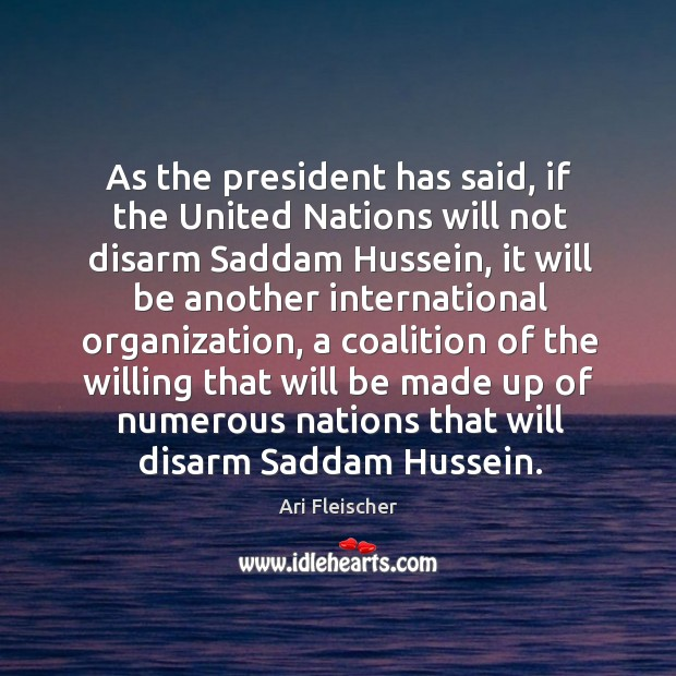 As the president has said, if the United Nations will not disarm Image
