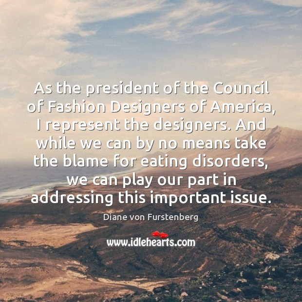 As the president of the Council of Fashion Designers of America, I Image