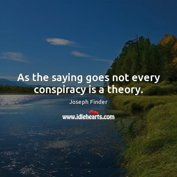 As the saying goes not every conspiracy is a theory. Image