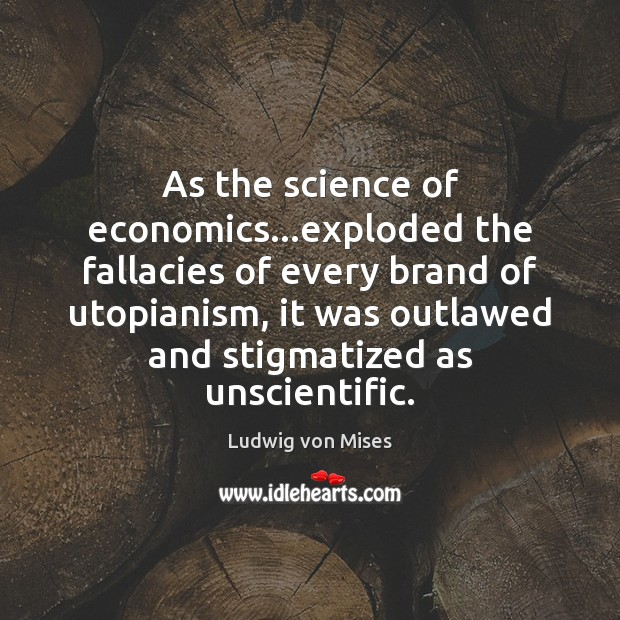 As the science of economics…exploded the fallacies of every brand of Image
